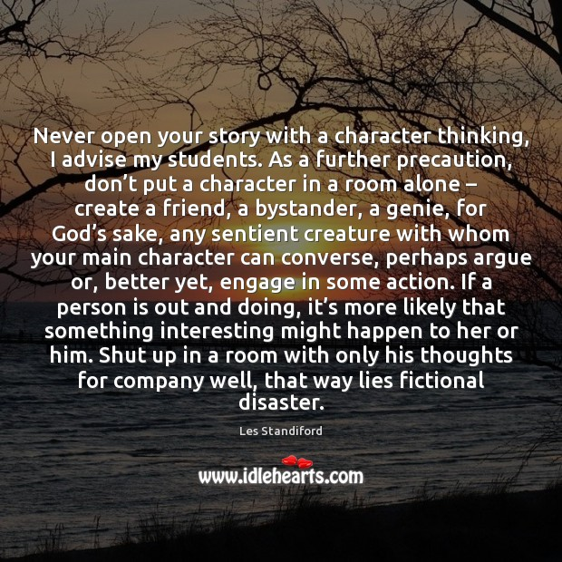 Never open your story with a character thinking, I advise my students. Image