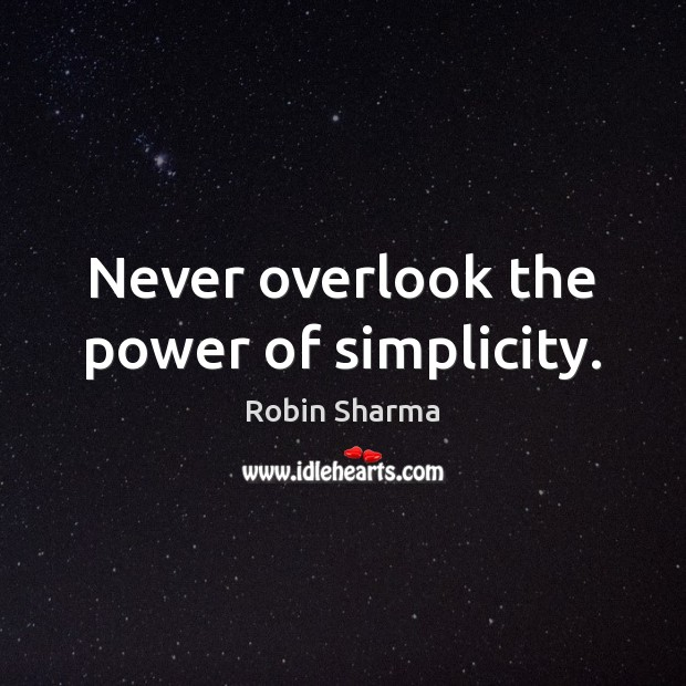 Image, Never overlook the power of simplicity.