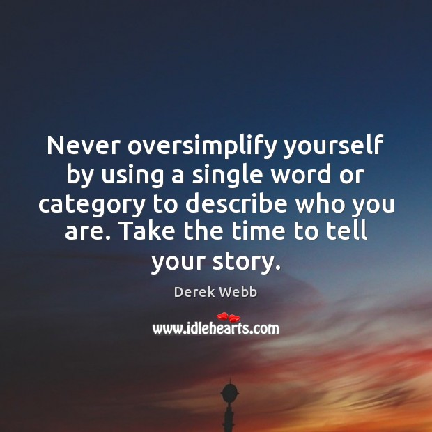Never oversimplify yourself by using a single word or category to describe Image