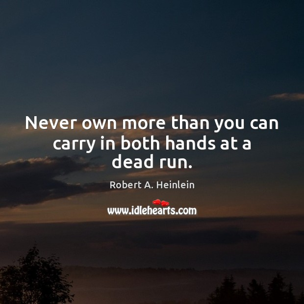 Image, Never own more than you can carry in both hands at a dead run.