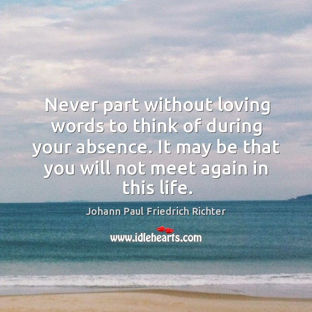 Never part without loving words to think of during your absence. Image