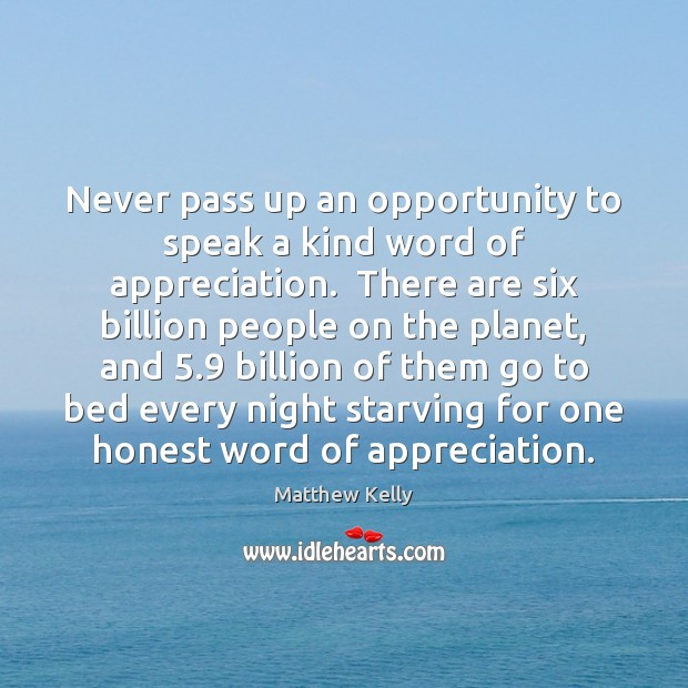 Never pass up an opportunity to speak a kind word of appreciation. Image