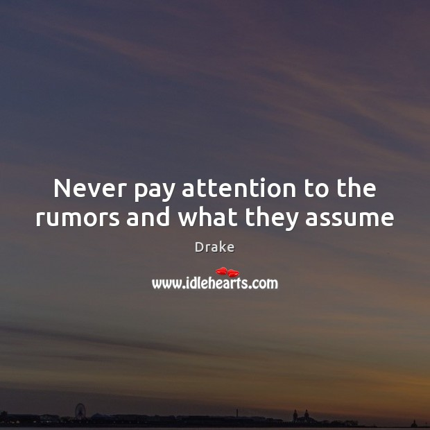 Image, Never pay attention to the rumors and what they assume