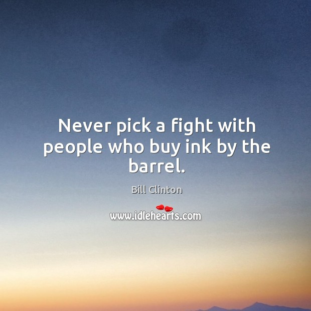 Never pick a fight with people who buy ink by the barrel. Image