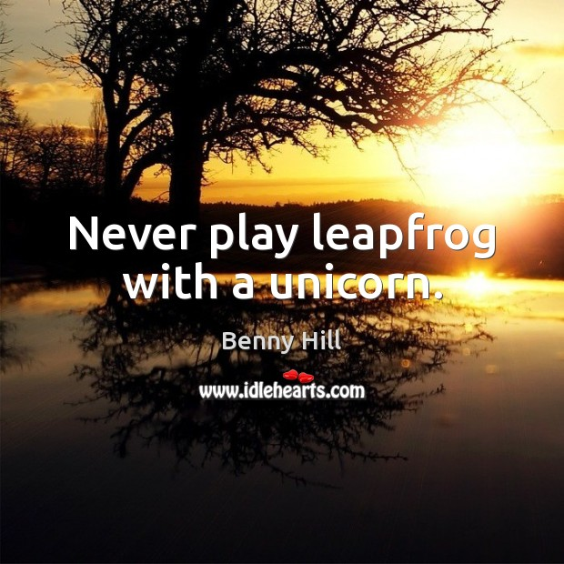 Image, Never play leapfrog with a unicorn.