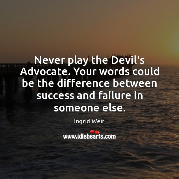 Never play the Devil's Advocate. Your words could be the difference between Image