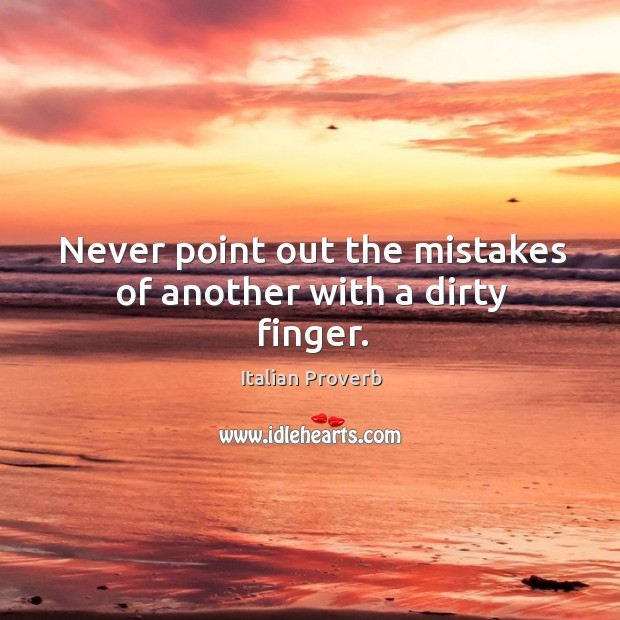 Image, Never point out the mistakes of another with a dirty finger.