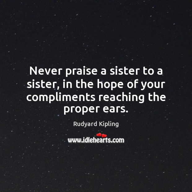 Image, Never praise a sister to a sister, in the hope of your