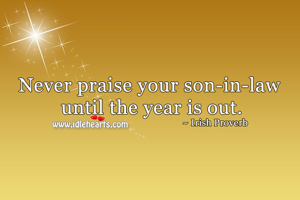 Image, Never praise your son-in-law until the year is out.