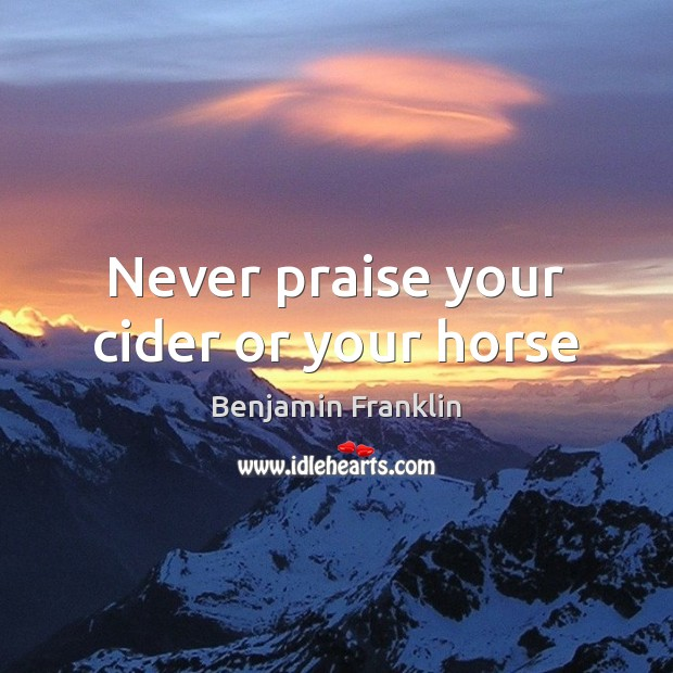 Image, Never praise your cider or your horse