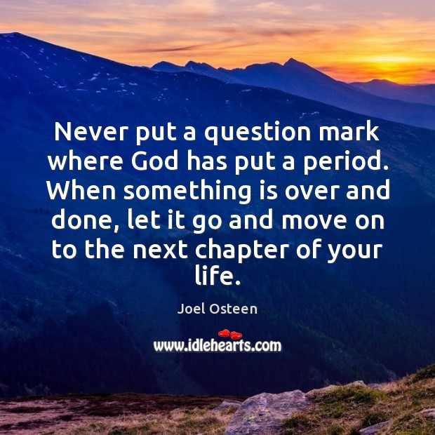 Image, Never put a question mark where God has put a period. When