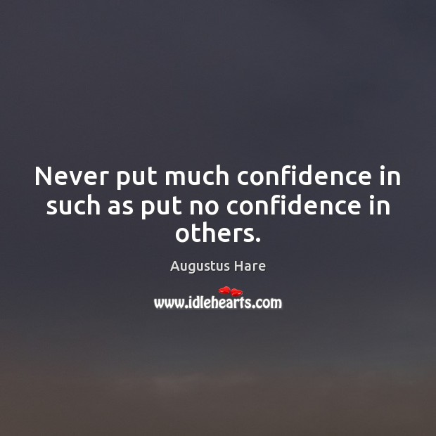 Never put much confidence in such as put no confidence in others. Confidence Quotes Image