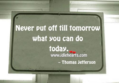 Never put off till tomorrow Image