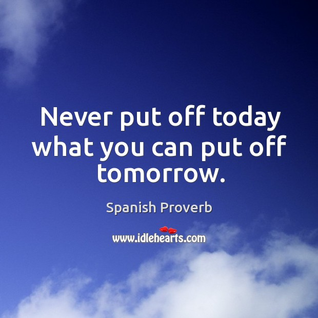 Image, Never put off today what you can put off tomorrow.