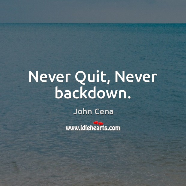 Never Quit, Never backdown. John Cena Picture Quote