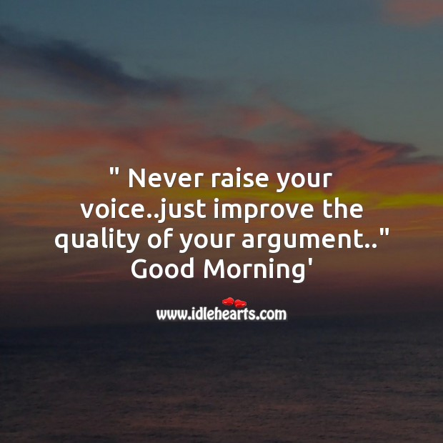 Never raise your voice.. Good Morning Messages Image