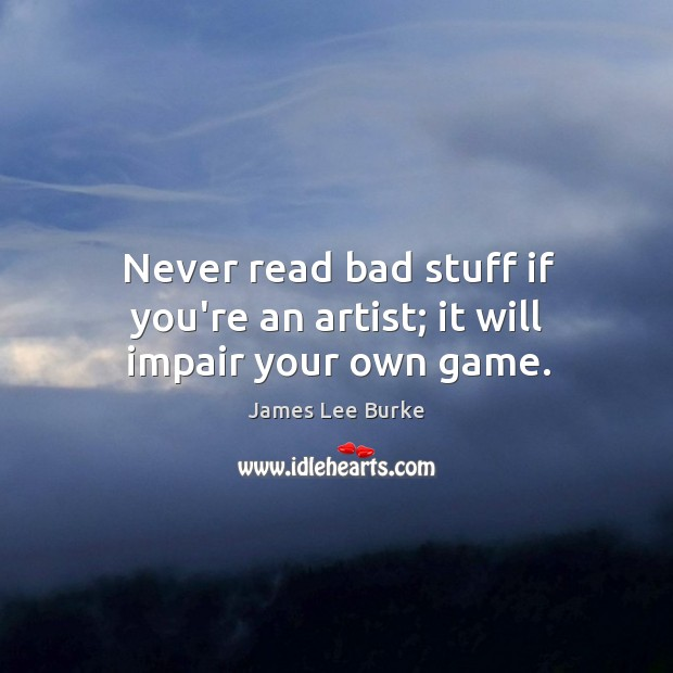 Image, Never read bad stuff if you're an artist; it will impair your own game.