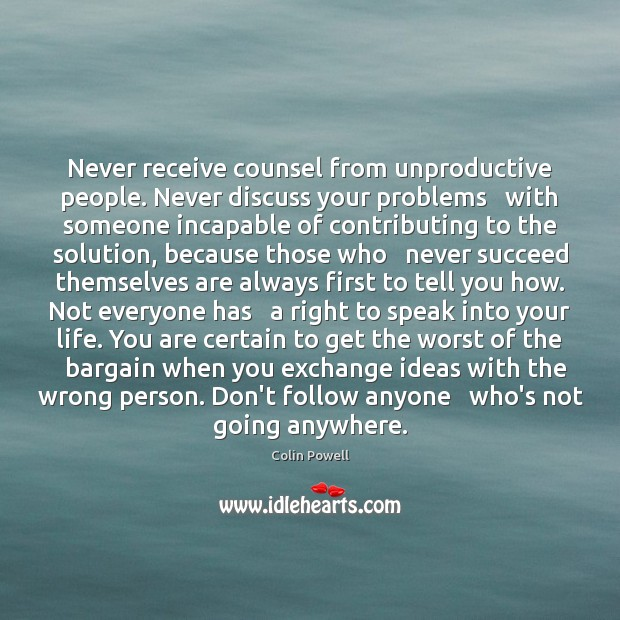 Image, Never receive counsel from unproductive people. Never discuss your problems   with someone