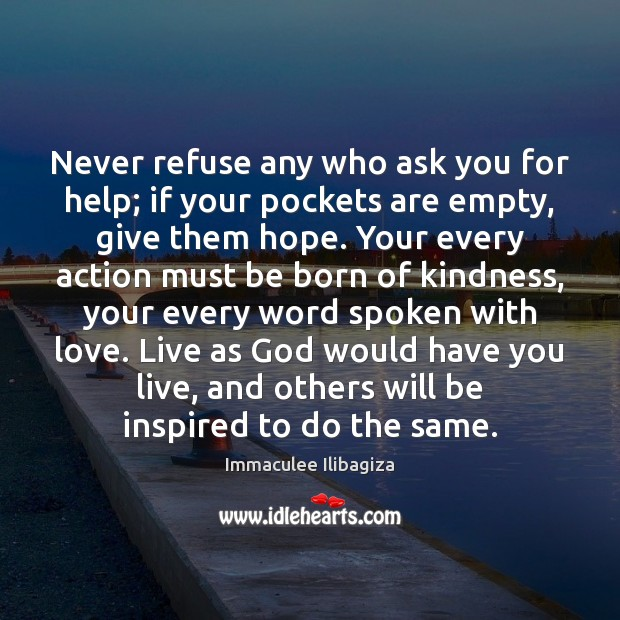Never refuse any who ask you for help; if your pockets are Image
