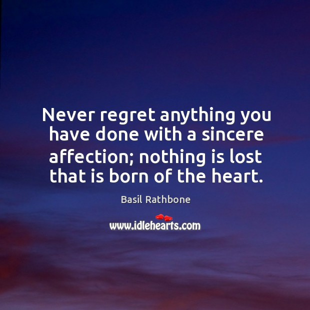 Never regret anything you have done with a sincere affection; nothing is Never Regret Quotes Image