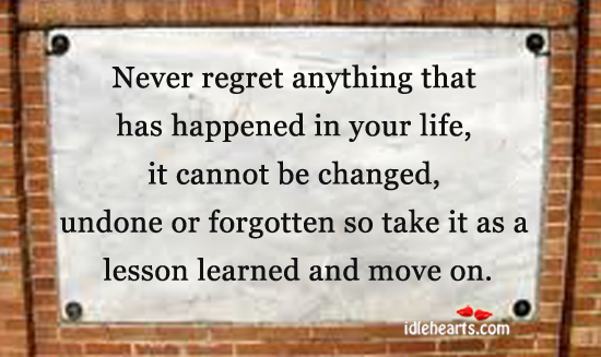 Never regret anything that happen in your life Image