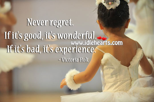Never regret good wonderful bad experience. Never Regret Quotes Image