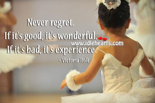 Never Regret Good Wonderful Bad Experience.