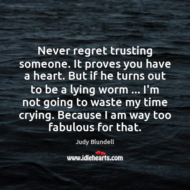 Never regret trusting someone. It proves you have a heart. But if Never Regret Quotes Image