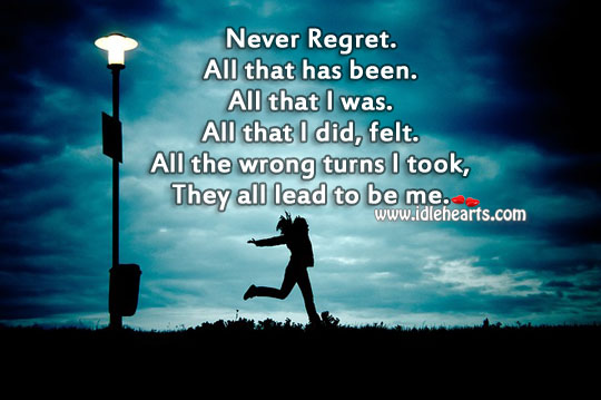 Never regret. Everything teaches. Never Regret Quotes Image