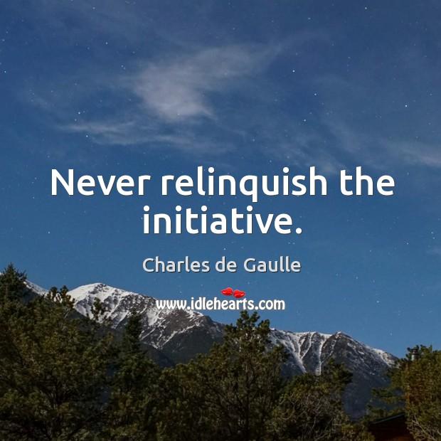 Never relinquish the initiative. Image