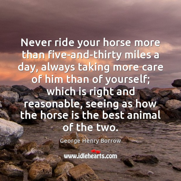 Never ride your horse more than five-and-thirty miles a day, always taking Image