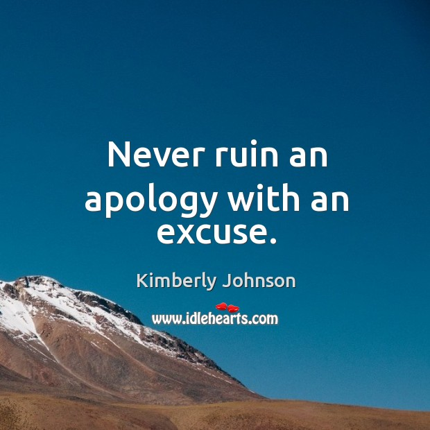Never ruin an apology with an excuse. Apology Quotes Image
