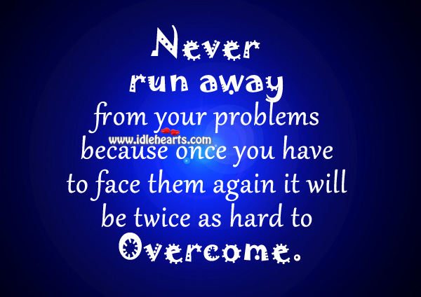 Image, Never run away from your problems.