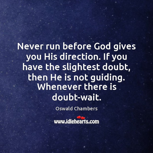 Image, Never run before God gives you His direction. If you have the