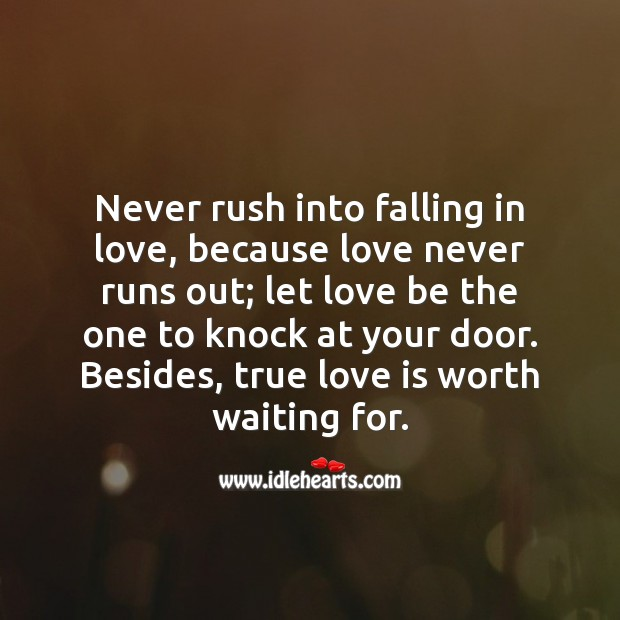 Never rush into falling in love, because love never runs out. Falling in Love Quotes Image