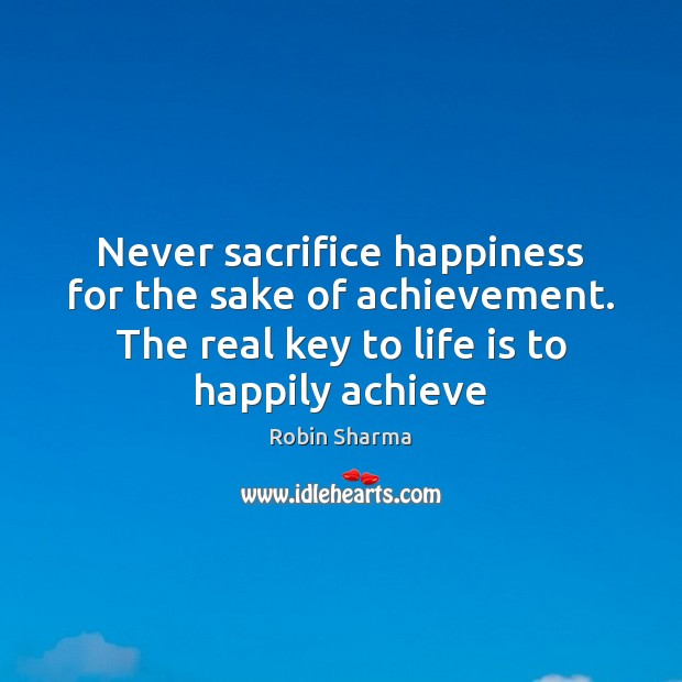 Image, Never sacrifice happiness for the sake of achievement. The real key to