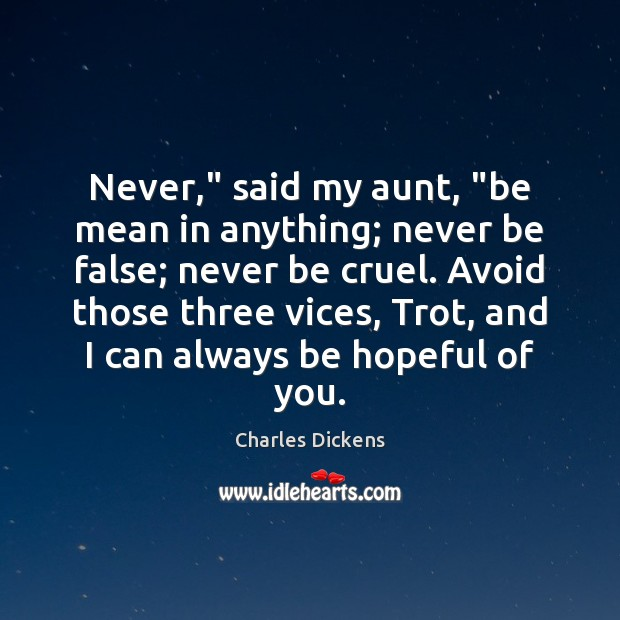 """Never,"""" said my aunt, """"be mean in anything; never be false; never Charles Dickens Picture Quote"""