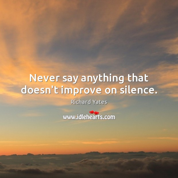 Never say anything that doesn't improve on silence. Image