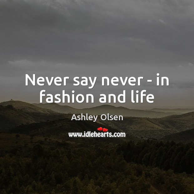 Image, Never say never – in fashion and life