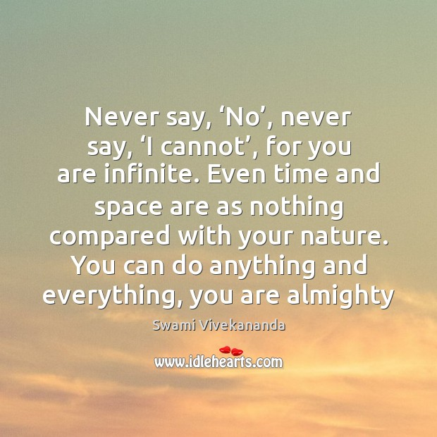Never say, 'No', never say, 'I cannot', for you are infinite. Even Swami Vivekananda Picture Quote