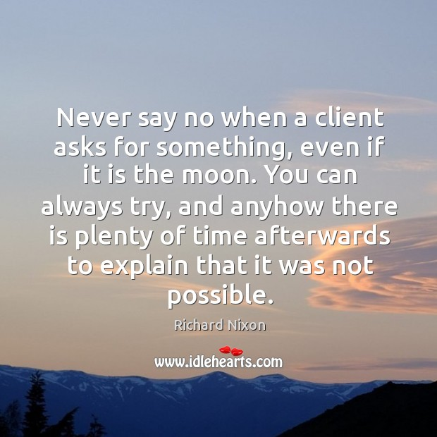 Never say no when a client asks for something, even if it is the moon. Image