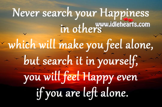 You will feel happy even if you are left alone. Image
