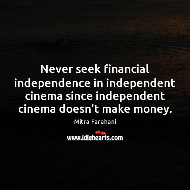Never seek financial independence in independent cinema since independent cinema doesn't make Image