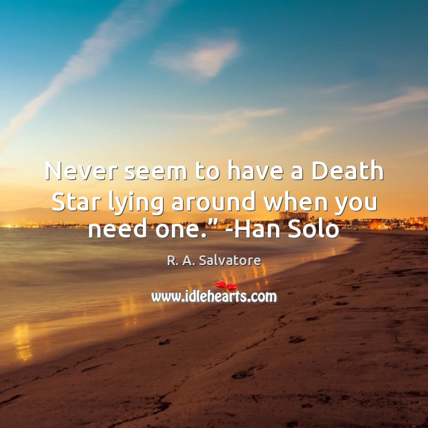 """Image, Never seem to have a Death Star lying around when you need one."""" -Han Solo"""