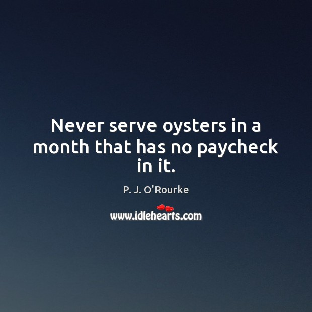 Image, Never serve oysters in a month that has no paycheck in it.