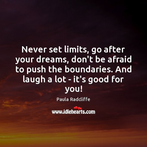 Never set limits, go after your dreams, don't be afraid to push Don't Be Afraid Quotes Image