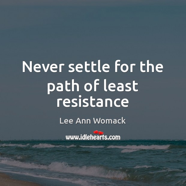 Never settle for the path of least resistance Image