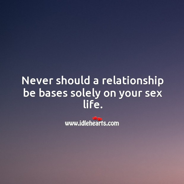 Image, Never should a relationship be bases solely on your *ex life.