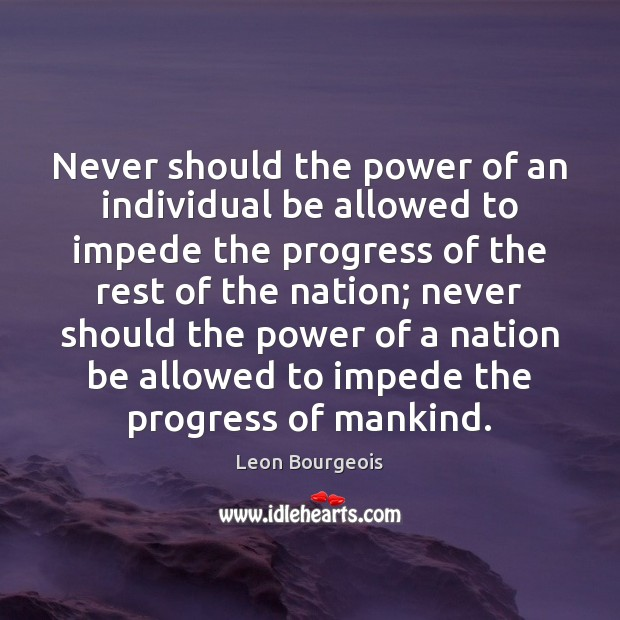 Never should the power of an individual be allowed to impede the Image