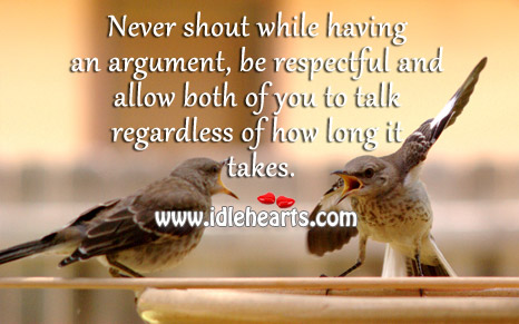 Never shout while having an argument, be respectful Image